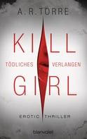 A.R. Torre: Kill Girl - Tödliches Verlangen ★★★★