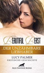 Beautiful Beast | Erotische Kurzgeschichte - Sex, Leidenschaft, Erotik und Lust
