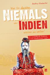 Was Sie dachten, NIEMALS über INDIEN wissen zu wollen - 55 verblüffende Einblicke in ein wunderliches Land