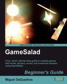 Miguel DeQuadros: GameSalad Beginner's Guide