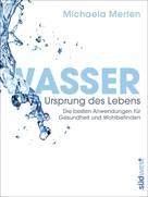 Michaela Merten: Wasser - Ursprung des Lebens