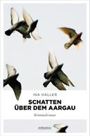 Ina Haller: Schatten über dem Aargau ★★★★