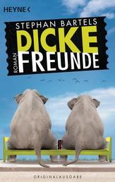 Dicke Freunde - Roman