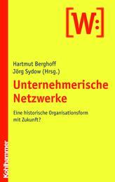 Unternehmerische Netzwerke - Eine historische Organisationsform mit Zukunft?