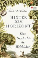 Ernst Peter Fischer: Hinter dem Horizont