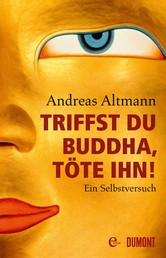 Triffst du Buddha, töte ihn! - Ein Selbstversuch