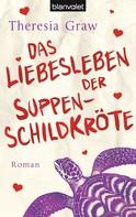 Theresia Graw: Das Liebesleben der Suppenschildkröte ★★★★