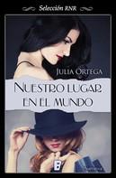 Julia Ortega: Nuestro lugar en el mundo