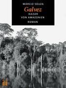 Márcio Souza: Galvez, Kaiser von Amazonien