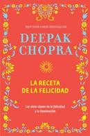 Deepak Chopra: La receta de la felicidad