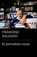 Francesc Salgado: El periodista voraz (Colección Endebate)
