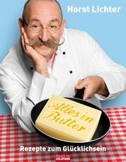 Alles in Butter - Rezepte zum Glücklichsein