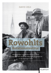 Rowohlts Rotationsroutine - Markterfolge und Modernisierung eines Buchverlags vom Ende der Weimarer Republik bis in die fünfziger Jahre