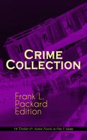 Frank L. Packard: Crime Collection - Frank L. Packard Edition: 14 Thriller & Action Novels in One Volume