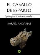 Rafael Andarias: El Caballo De Esparto (guion Para El Lector De Novelas)
