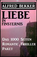 Alfred Bekker: Liebe in Finsternis - Das 1000 Seiten Romantic Thriller Paket