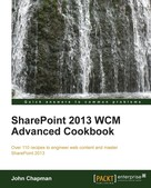 John Chapman: SharePoint 2013 WCM Advanced Cookbook