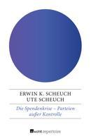 Erwin K. Scheuch: Die Spendenkrise – Parteien außer Kontrolle