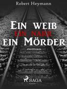 Robert Heymann: Ein Weib-ein Narr-ein Mörder