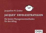 Jacques Erfolgsstrategien - Die besten Managementmethoden für den Alltag