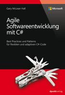 Gary McLean Hall: Agile Softwareentwicklung mit C# (Microsoft Press)