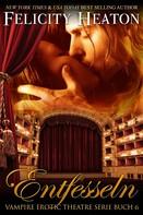 Felicity Heaton: Entfesseln (Vampire Erotic Theatre Romanzen Serie Buch 6) ★★★★