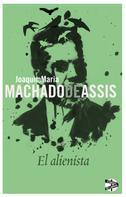 Joaquim Maria Machado de Assis: El alienista ★★★★