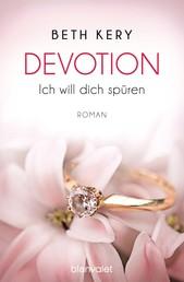 Devotion 1-4 - Ich will dich spüren - - Roman