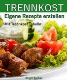 Birgit Becker: Trennkost - Eigene Rezepte erstellen ★★★★★