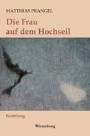 Matthias Prangel: Die Frau auf dem Hochseil