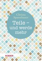 Christa Spannbauer: Teile - und werde mehr