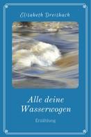 Elisabeth Dreisbach: Alle deine Wasserwogen