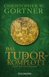 Das Tudor-Komplott - Band 2 - Historischer Roman