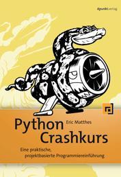 Python Crashkurs - Eine praktische, projektbasierte Programmiereinführung