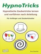 Tony Gaschler: HypnoTricks: Hypnotische Zaubertricks lernen und vorführen nach Anleitung. ★★★