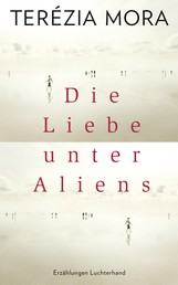 Die Liebe unter Aliens - Erzählungen