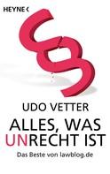 Udo Vetter: Alles, was Unrecht ist ★★★