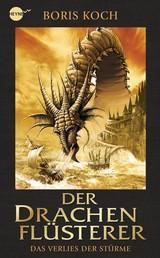 Der Drachenflüsterer - Das Verlies der Stürme - Roman