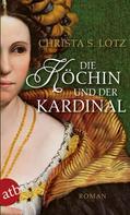 Christa S. Lotz: Die Köchin und der Kardinal ★★★★