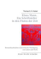 Thomas O. H. Kaiser: Klaus Mann. Ein Schriftsteller in den Fluten der Zeit