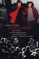 Sam Cutler: Live dabei - Mein Leben mit den Rolling Stones, Grateful Dead und anderen verrückten Gestalten
