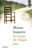 Marian Izaguirre: La reina de Chipre. Relatos