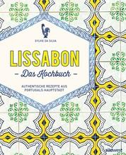 Lissabon - Das Kochbuch - Authentische Rezepte aus Portugals Hauptstadt