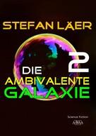 Stefan Läer: Die ambivalente Galaxie 2