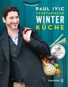 Paul Ivic: Vegetarische Winterküche ★★★★