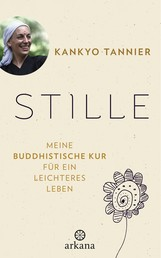 Stille - Meine buddhistische Kur für ein leichteres Leben