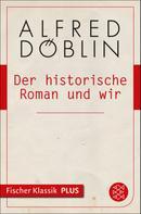 Alfred Döblin: Der historische Roman und wir