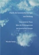 Nicole Seely: Durch die kosmische Energie zur Heilung