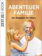 DIE ZEIT: Abenteuer Familie ★★★★★