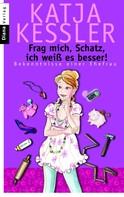 Katja Kessler: Frag mich, Schatz, ich weiß es besser! ★★★★